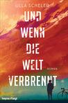 Und wenn die Welt verbrennt by Ulla Scheler