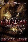 Good Girls Love Thugs by Shvonne Latrice