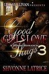 Good Girls Love Thugs 3 by Shvonne Latrice