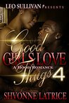 Good Girls Love Thugs 4 by Shvonne Latrice