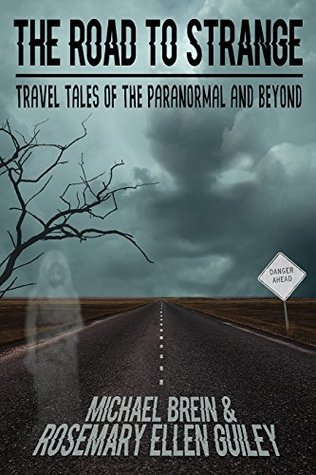 The Road to Strange: Travel Tales of the Paranormal and Beyond