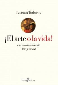 ¡El arte o la vida! El caso Rembrandt / Arte y moral
