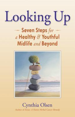Looking Up: Seven Steps for a Healthy & Youthful Midlife and Beyond