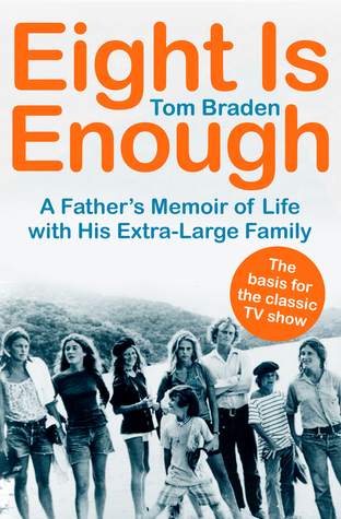 Eight Is Enough: A Fathers Memoir of Life with His Extra-Large Family