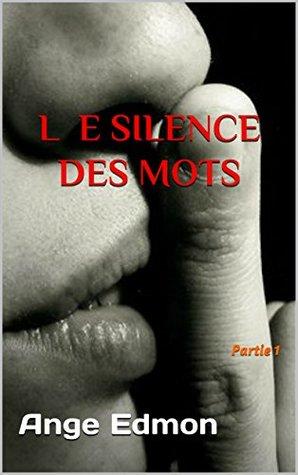 Le silence des mots: Partie 1