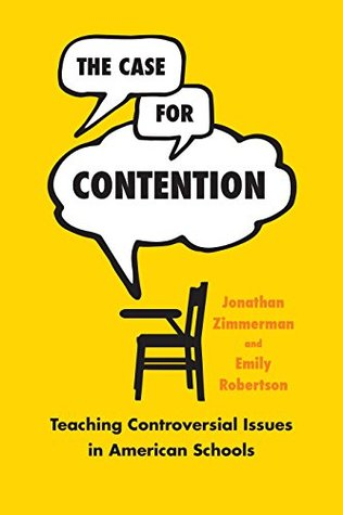 The Case for Contention: Teaching Controversial Issues in American Schools (History and Philosophy of Education Series)
