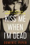 Kiss Me When I'm Dead