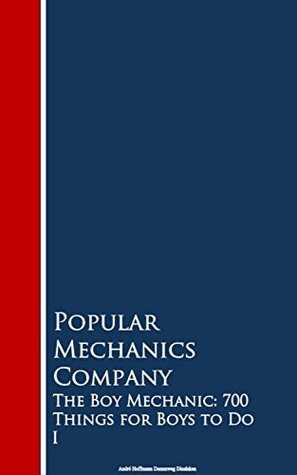 The Boy Mechanic: 700 Things for Boys to Do 1