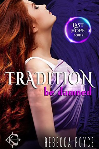 Tradition Be Damned (Last Hope Book 1)