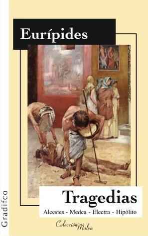 Tragedias: Alcestes - Medea - Electra - Hipólito