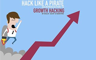 Hack like a Pirate: A Introduction to Growth Hacking (raw PDF notes edit)