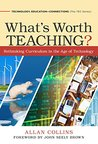 What's Worth Teaching?: Rethinking Curriculum in the Age of Technology (Technology, Education—Connections Series)