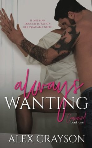 Always Wanting(Consumed 1) - Alex  Grayson