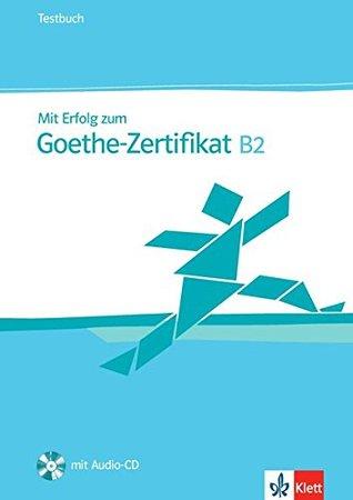 MIT Erfolg Zum Goethe-Zertifikat: Testbuch B2 MIT CD