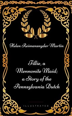Tillie, a Mennonite Maid; a Story of the Pennsylvania Dutch: By Helen Reimensnyder Martin - Illustrated EPUB