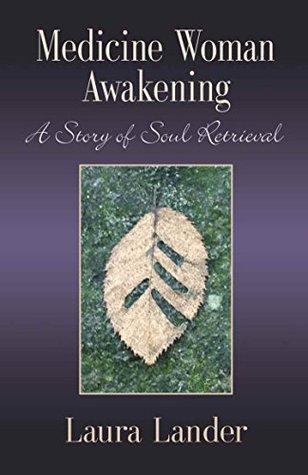 MEDICINE WOMAN AWAKENING: A Story of Soul Retrieval