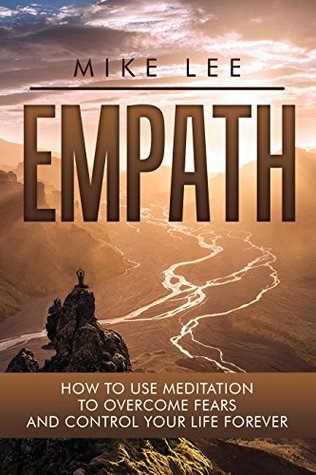 Empath: How to Use Meditation to Overcome Fears and Control Your