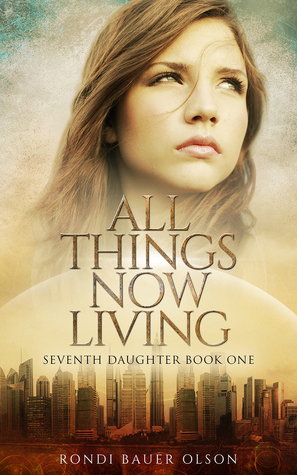 All Things Now Living (Seventh Daughter, #1)