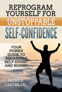Reprogram Yourself for Unstoppable Self-Confidence by Kristi Patrice Carter