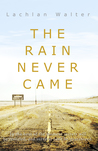 The Rain Never Came by Lachlan Walter