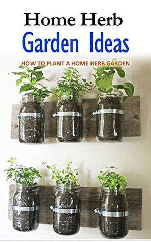 Home Herb Garden Ideas: How to Plant a Home Herb Garden