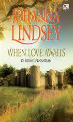 When Love Awaits - Di Ujung Penantian by Johanna Lindsey