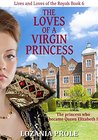 Loves of a Virgin Princess: the princess who became Queen Elizabeth I (Lives and Loves of the Royals Book 6)
