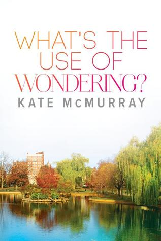 Release Day Review: What's the Use of Wondering by Kate McMurray