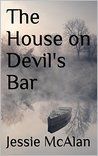 The House on Devil's Bar by Jessie McAlan