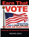 Earn That Vote: Practical Help From The Gut To Win An Election