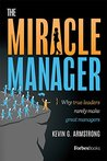 Book cover for The Miracle Manager: Why True Leaders Rarely Make Great Managers