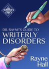 Dr Rayne's Guide To Writerly Disorders: A Tongue-in-Cheek Diagnosis For What Ails Authors (Writer's Craft Book 26)