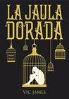 La Jaula Dorada by Vic James
