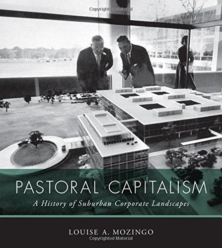 Pastoral Capitalism: A History of Suburban Corporate Landscapes
