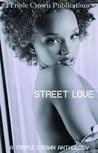 Street Love (Triple Crown Publications Presents)