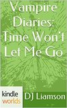 Time Won't Let Me Go (The Vampire Diaries; Season 5 #2)
