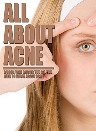 All About Acne, a Book That Shows You All You Need To Know About Acne