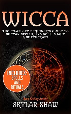 Wicca The Complete Beginners Guide To Wiccan Spells Symbols