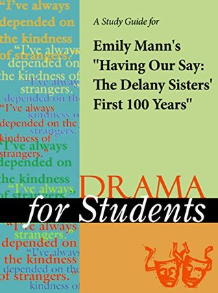 """A Study Guide for Emily Mann's """"Having Our Say: The Delany Sisters' First 100 Years"""""""