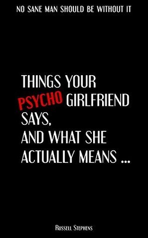 THINGS YOUR PSYCHO GIRLFRIEND SAYS, AND WHAT SHE ACTUALLY MEANS ...