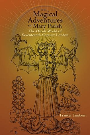 The Magical Adventures of Mary Parish: The Occult World of Seventeenth-Century London
