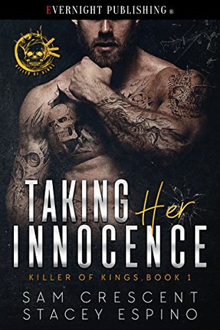 Taking Her Innocence (Killer of Kings, #1) by Sam Crescent