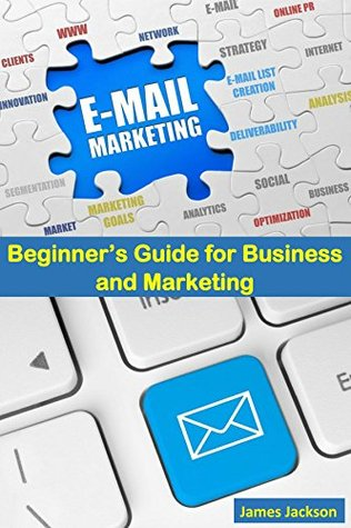 Email Marketing: Beginner's Guide for Business and Marketing(email marketing strategies,email marketing guide,email marketing for beginners,email marketing books,email marketing mastery,e marketing)