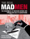 The Real Mad Men: The Renegades of Madison Avenue and the Golden Age of Advertising