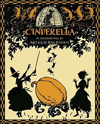 Cinderella in Silhouettes by Arthur Rackham (Robin Books )