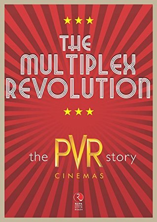 The Multiplex Revolution: The PVR Story (Rupa Quick Reads)