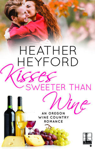 Kisses Sweeter Than Wine by Heather Heyford