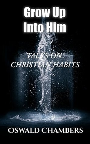 Grow Up Into Him: Talks on Christian Habits