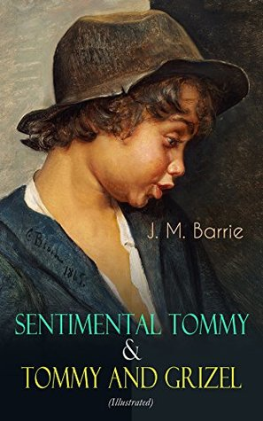 Sentimental Tommy & Tommy and Grizel (Illustrated): Tale of a Young Orphan Boy Growing up in London & Scotland