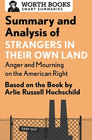 Summary and Analysis of Strangers in Their Own Land: Anger and Mourning on the American Right: Based on the Book by Arlie Russell Hochschild